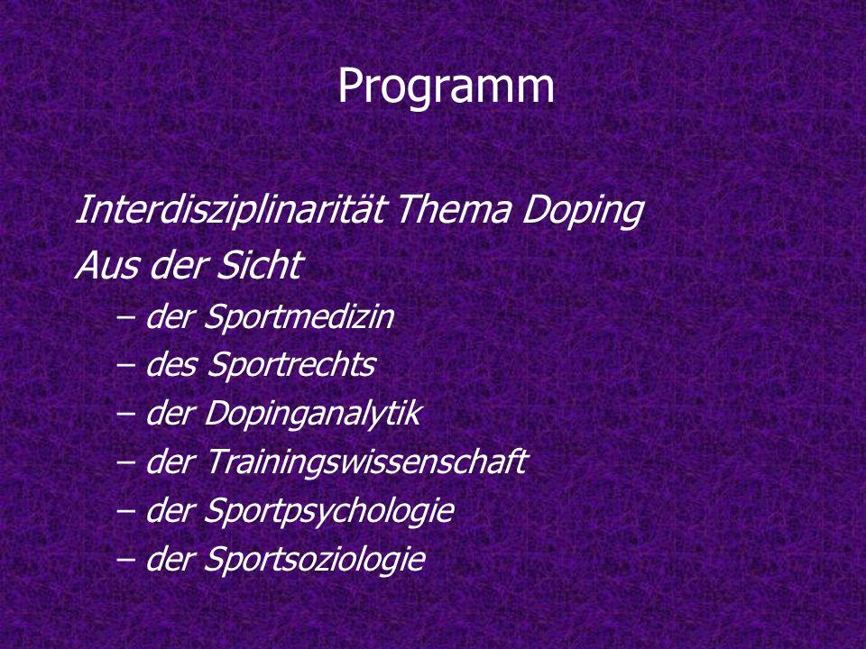 Programm Interdisziplinarität Thema Doping Aus der Sicht –der Sportmedizin –des Sportrechts –der Dopinganalytik –der Trainingswissenschaft –der Sportp