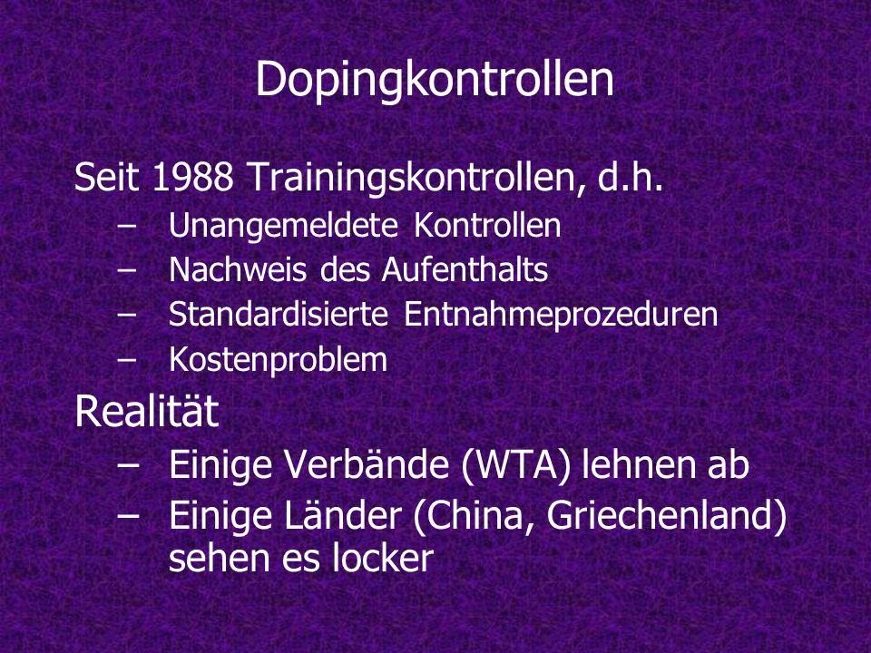 Dopingkontrollen Seit 1988 Trainingskontrollen, d.h. –Unangemeldete Kontrollen –Nachweis des Aufenthalts –Standardisierte Entnahmeprozeduren –Kostenpr