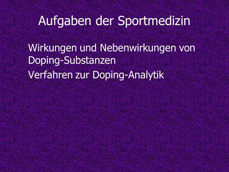 Aufgaben der Sportmedizin Wirkungen und Nebenwirkungen von Doping-Substanzen Verfahren zur Doping-Analytik