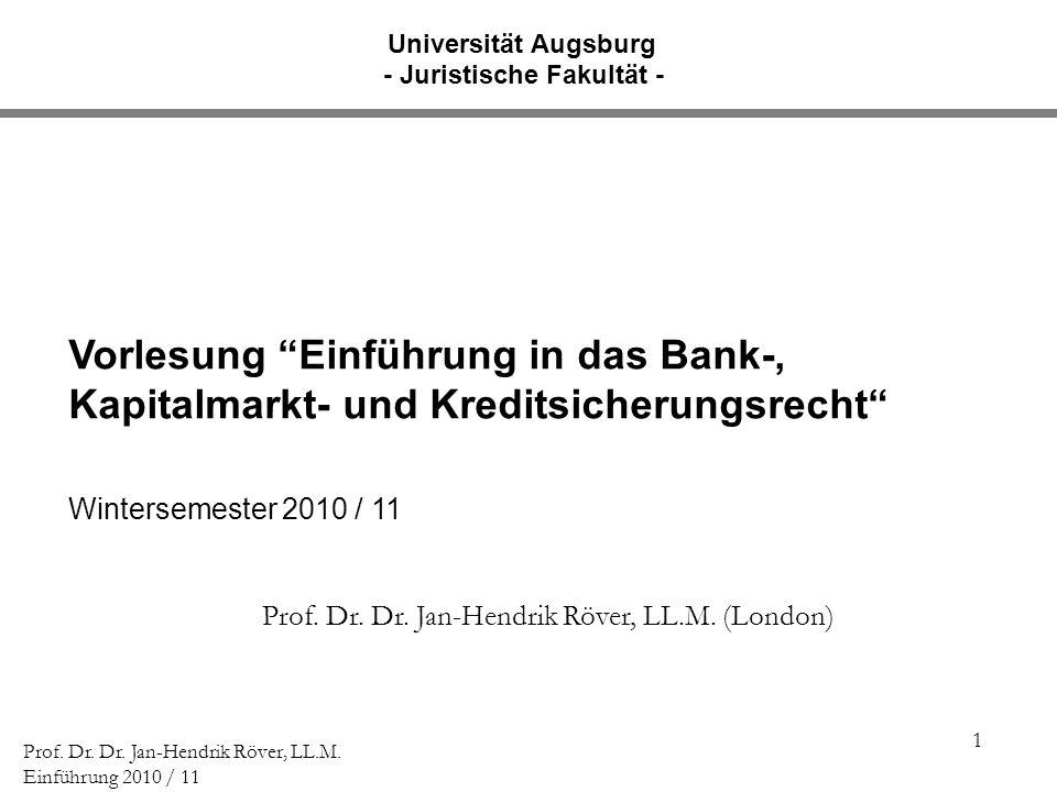 1 Prof. Dr. Dr. Jan-Hendrik Röver, LL.M. Einführung 2010 / 11 Vorlesung Einführung in das Bank-, Kapitalmarkt- und Kreditsicherungsrecht Wintersemeste
