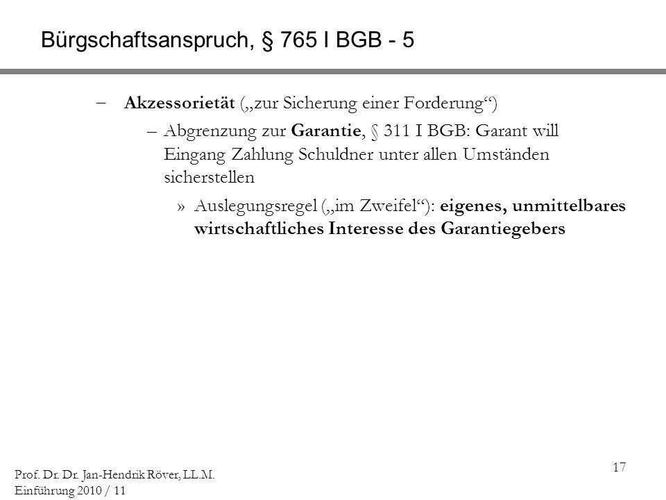 17 Prof. Dr. Dr. Jan-Hendrik Röver, LL.M. Einführung 2010 / 11 Bürgschaftsanspruch, § 765 I BGB - 5 Akzessorietät (zur Sicherung einer Forderung) –Abg