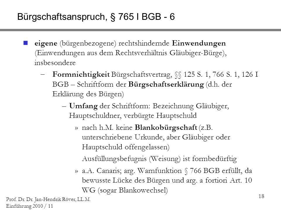 18 Prof. Dr. Dr. Jan-Hendrik Röver, LL.M. Einführung 2010 / 11 Bürgschaftsanspruch, § 765 I BGB - 6 eigene (bürgenbezogene) rechtshindernde Einwendung