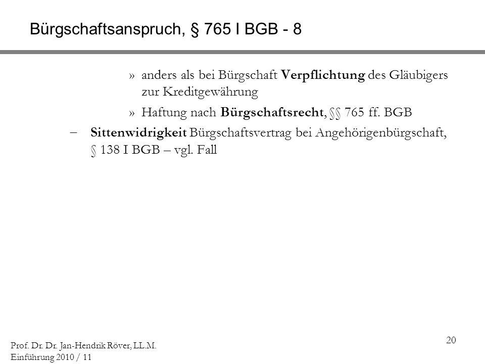 20 Prof. Dr. Dr. Jan-Hendrik Röver, LL.M. Einführung 2010 / 11 Bürgschaftsanspruch, § 765 I BGB - 8 »anders als bei Bürgschaft Verpflichtung des Gläub