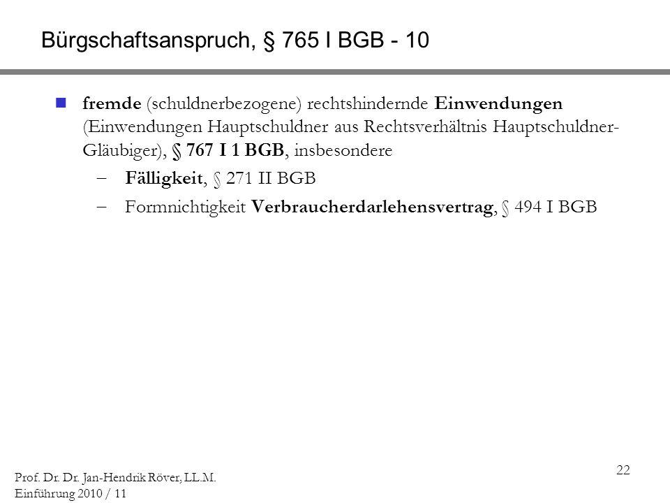 22 Prof. Dr. Dr. Jan-Hendrik Röver, LL.M. Einführung 2010 / 11 Bürgschaftsanspruch, § 765 I BGB - 10 fremde (schuldnerbezogene) rechtshindernde Einwen