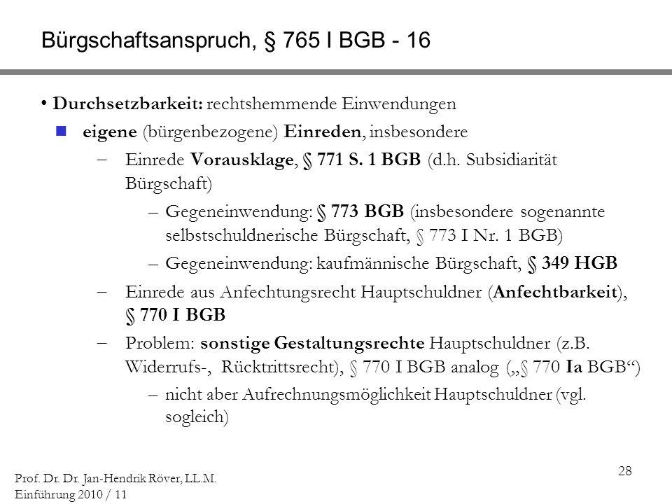 28 Prof. Dr. Dr. Jan-Hendrik Röver, LL.M. Einführung 2010 / 11 Bürgschaftsanspruch, § 765 I BGB - 16 Durchsetzbarkeit: rechtshemmende Einwendungen eig