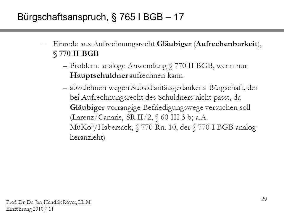 29 Prof. Dr. Dr. Jan-Hendrik Röver, LL.M. Einführung 2010 / 11 Bürgschaftsanspruch, § 765 I BGB – 17 Einrede aus Aufrechnungsrecht Gläubiger (Aufreche