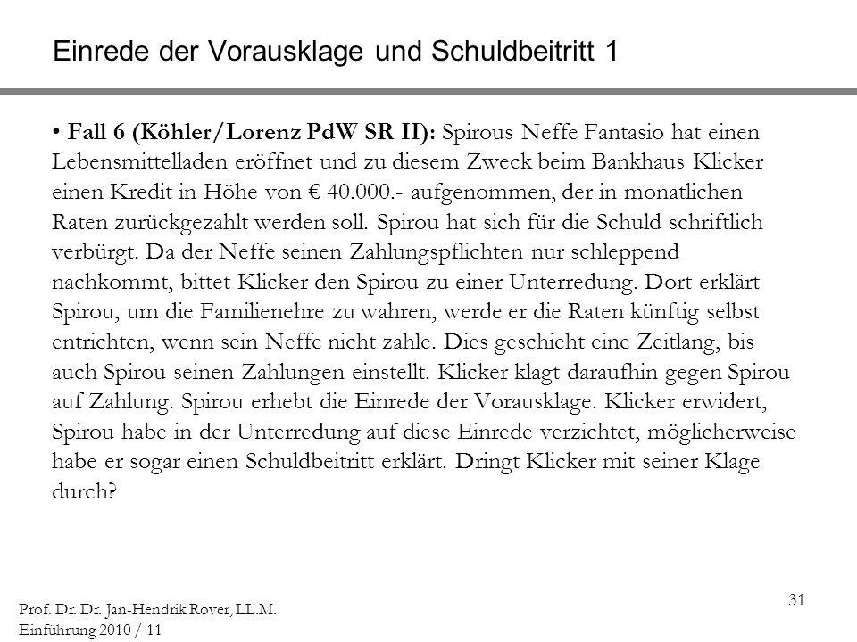 31 Prof. Dr. Dr. Jan-Hendrik Röver, LL.M. Einführung 2010 / 11 Einrede der Vorausklage und Schuldbeitritt 1 Fall 6 (Köhler/Lorenz PdW SR II): Spirous