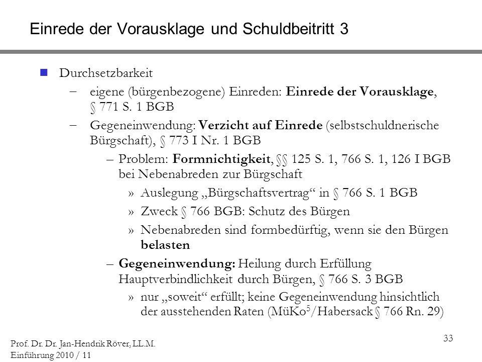 33 Prof. Dr. Dr. Jan-Hendrik Röver, LL.M. Einführung 2010 / 11 Einrede der Vorausklage und Schuldbeitritt 3 Durchsetzbarkeit eigene (bürgenbezogene) E
