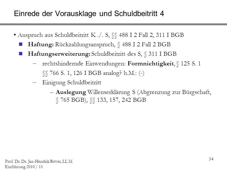 34 Prof. Dr. Dr. Jan-Hendrik Röver, LL.M. Einführung 2010 / 11 Einrede der Vorausklage und Schuldbeitritt 4 Anspruch aus Schuldbeitritt K./. S, §§ 488