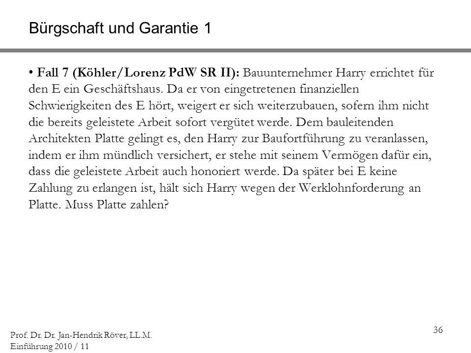 36 Prof. Dr. Dr. Jan-Hendrik Röver, LL.M. Einführung 2010 / 11 Bürgschaft und Garantie 1 Fall 7 (Köhler/Lorenz PdW SR II): Bauunternehmer Harry errich