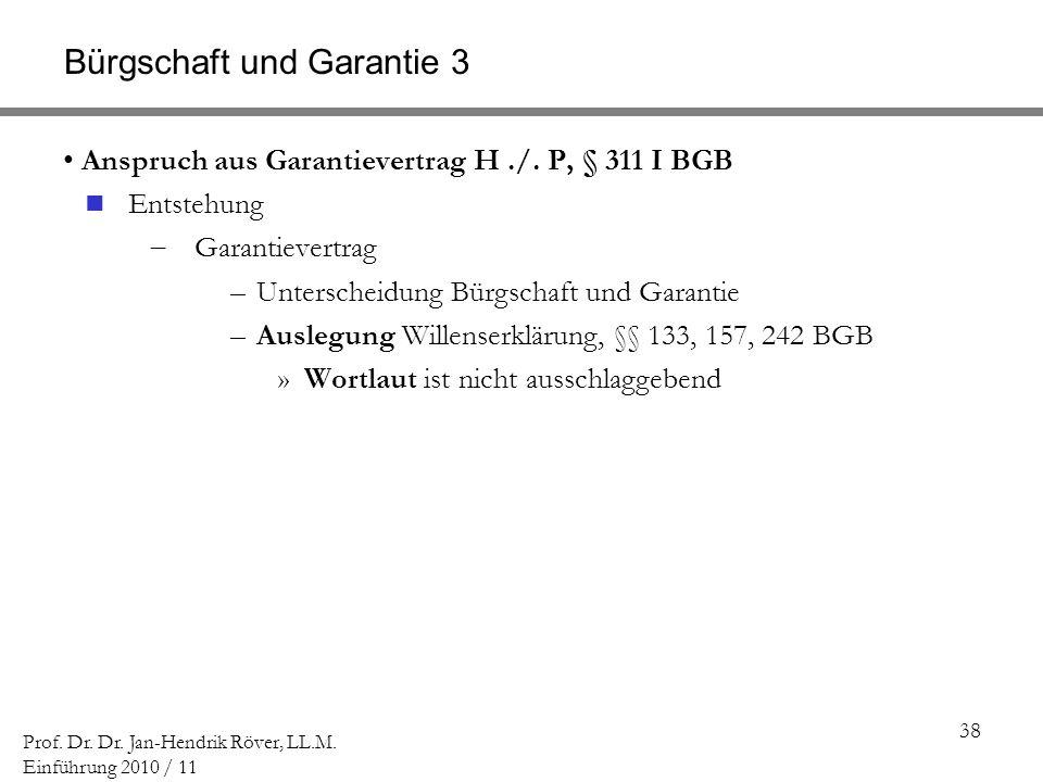 38 Prof. Dr. Dr. Jan-Hendrik Röver, LL.M. Einführung 2010 / 11 Bürgschaft und Garantie 3 Anspruch aus Garantievertrag H./. P, § 311 I BGB Entstehung G