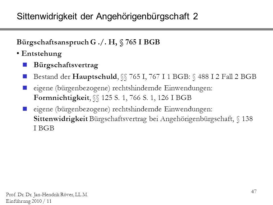 47 Prof. Dr. Dr. Jan-Hendrik Röver, LL.M. Einführung 2010 / 11 Sittenwidrigkeit der Angehörigenbürgschaft 2 Bürgschaftsanspruch G./. H, § 765 I BGB En