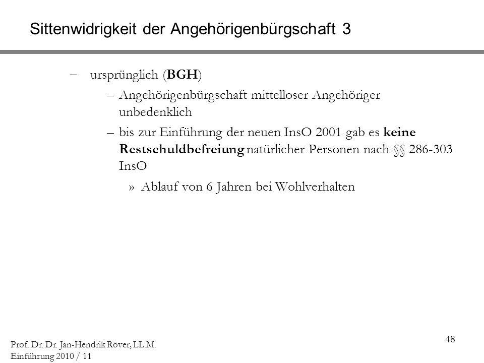 48 Prof. Dr. Dr. Jan-Hendrik Röver, LL.M. Einführung 2010 / 11 Sittenwidrigkeit der Angehörigenbürgschaft 3 ursprünglich (BGH) –Angehörigenbürgschaft