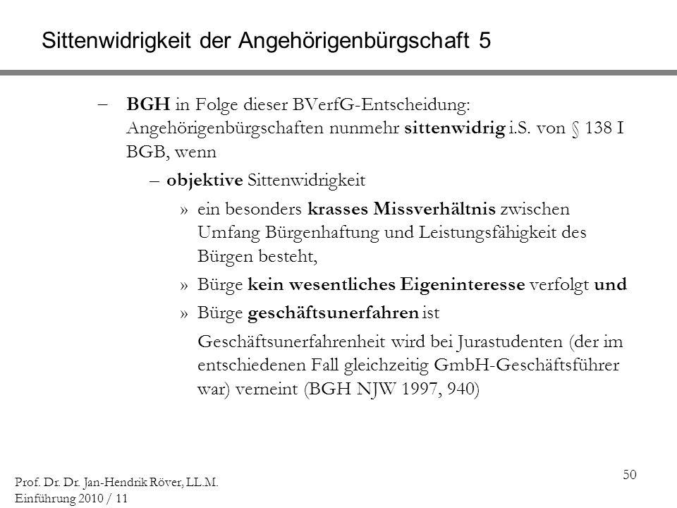 50 Prof. Dr. Dr. Jan-Hendrik Röver, LL.M. Einführung 2010 / 11 Sittenwidrigkeit der Angehörigenbürgschaft 5 BGH in Folge dieser BVerfG-Entscheidung: A