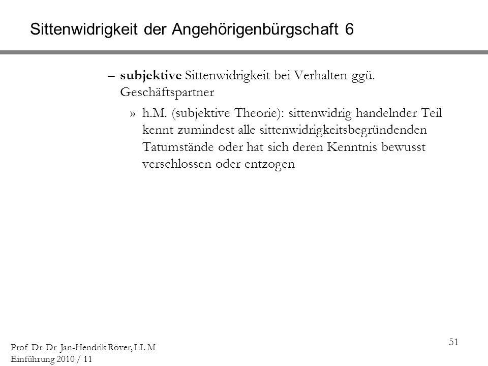 51 Prof. Dr. Dr. Jan-Hendrik Röver, LL.M. Einführung 2010 / 11 Sittenwidrigkeit der Angehörigenbürgschaft 6 –subjektive Sittenwidrigkeit bei Verhalten
