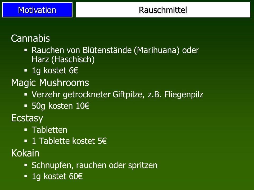 MotivationRauschmittel Cannabis Rauchen von Blütenstände (Marihuana) oder Harz (Haschisch) 1g kostet 6 Magic Mushrooms Verzehr getrockneter Giftpilze,