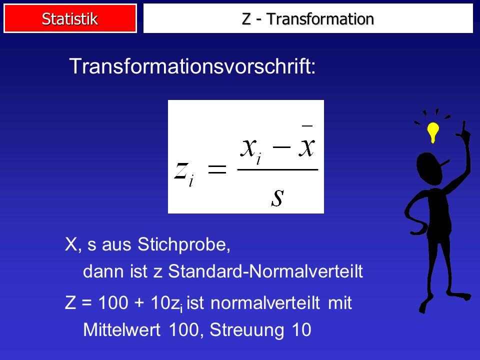 Statistik Transformationsvorschrift: X, s aus Stichprobe, dann ist z Standard-Normalverteilt Z = 100 + 10z i ist normalverteilt mit Mittelwert 100, Streuung 10 Z - Transformation