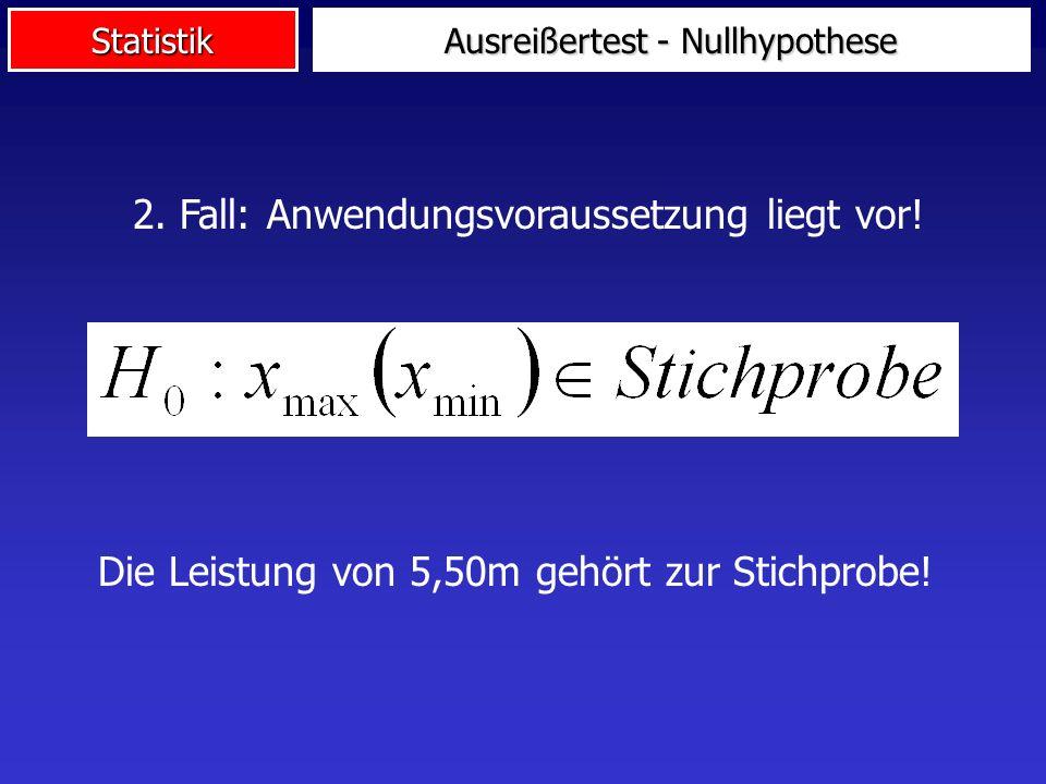 Statistik Ausreißertest - Nullhypothese Die Leistung von 5,50m gehört zur Stichprobe.