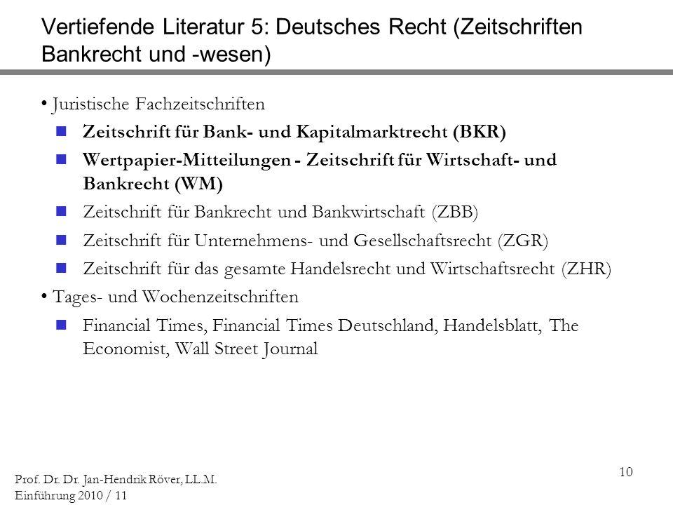 10 Prof. Dr. Dr. Jan-Hendrik Röver, LL.M. Einführung 2010 / 11 Vertiefende Literatur 5: Deutsches Recht (Zeitschriften Bankrecht und -wesen) Juristisc