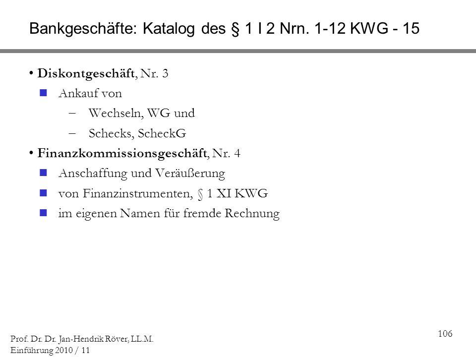 106 Prof. Dr. Dr. Jan-Hendrik Röver, LL.M. Einführung 2010 / 11 Bankgeschäfte: Katalog des § 1 I 2 Nrn. 1-12 KWG - 15 Diskontgeschäft, Nr. 3 Ankauf vo