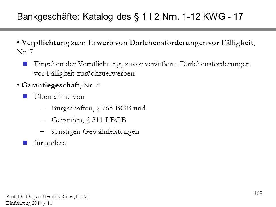 108 Prof. Dr. Dr. Jan-Hendrik Röver, LL.M. Einführung 2010 / 11 Bankgeschäfte: Katalog des § 1 I 2 Nrn. 1-12 KWG - 17 Verpflichtung zum Erwerb von Dar