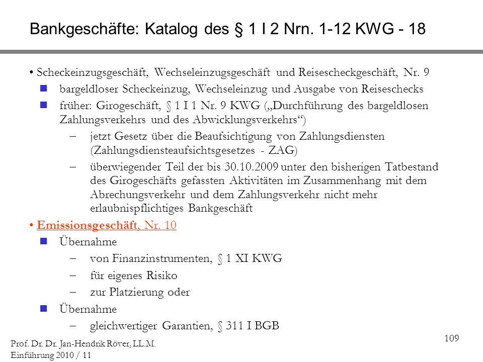 109 Prof. Dr. Dr. Jan-Hendrik Röver, LL.M. Einführung 2010 / 11 Bankgeschäfte: Katalog des § 1 I 2 Nrn. 1-12 KWG - 18 Scheckeinzugsgeschäft, Wechselei