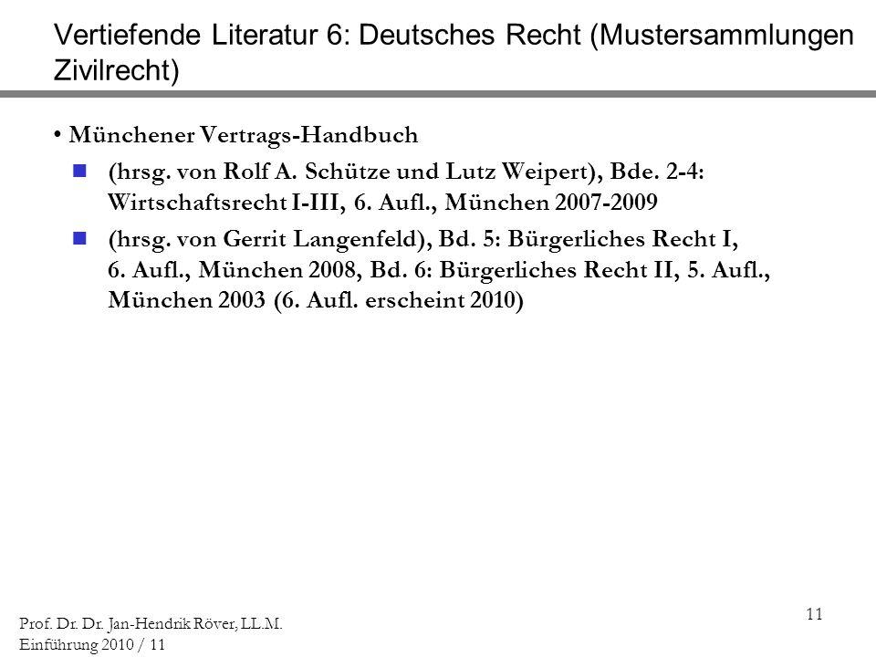 11 Prof. Dr. Dr. Jan-Hendrik Röver, LL.M. Einführung 2010 / 11 Vertiefende Literatur 6: Deutsches Recht (Mustersammlungen Zivilrecht) Münchener Vertra