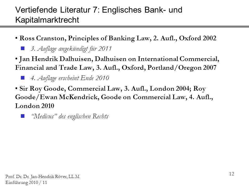 12 Prof. Dr. Dr. Jan-Hendrik Röver, LL.M. Einführung 2010 / 11 Vertiefende Literatur 7: Englisches Bank- und Kapitalmarktrecht Ross Cranston, Principl