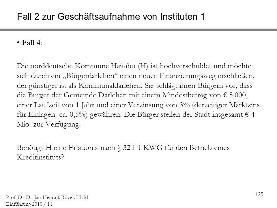 125 Prof. Dr. Dr. Jan-Hendrik Röver, LL.M. Einführung 2010 / 11 Fall 2 zur Geschäftsaufnahme von Instituten 1 Fall 4: Die norddeutsche Kommune Haitabu