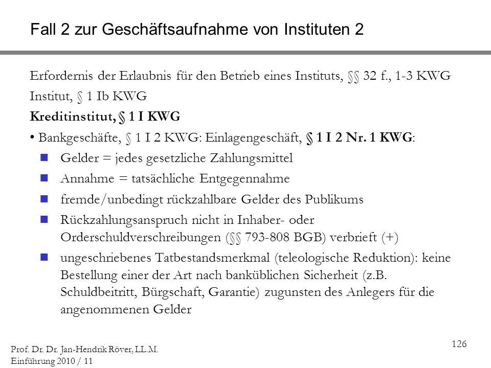 126 Prof. Dr. Dr. Jan-Hendrik Röver, LL.M. Einführung 2010 / 11 Fall 2 zur Geschäftsaufnahme von Instituten 2 Erfordernis der Erlaubnis für den Betrie