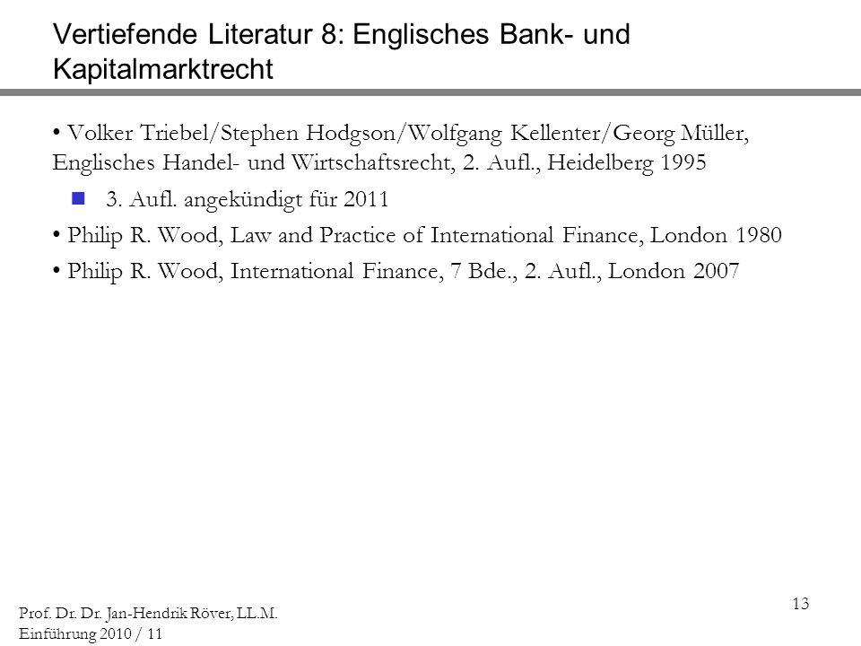 13 Prof. Dr. Dr. Jan-Hendrik Röver, LL.M. Einführung 2010 / 11 Vertiefende Literatur 8: Englisches Bank- und Kapitalmarktrecht Volker Triebel/Stephen
