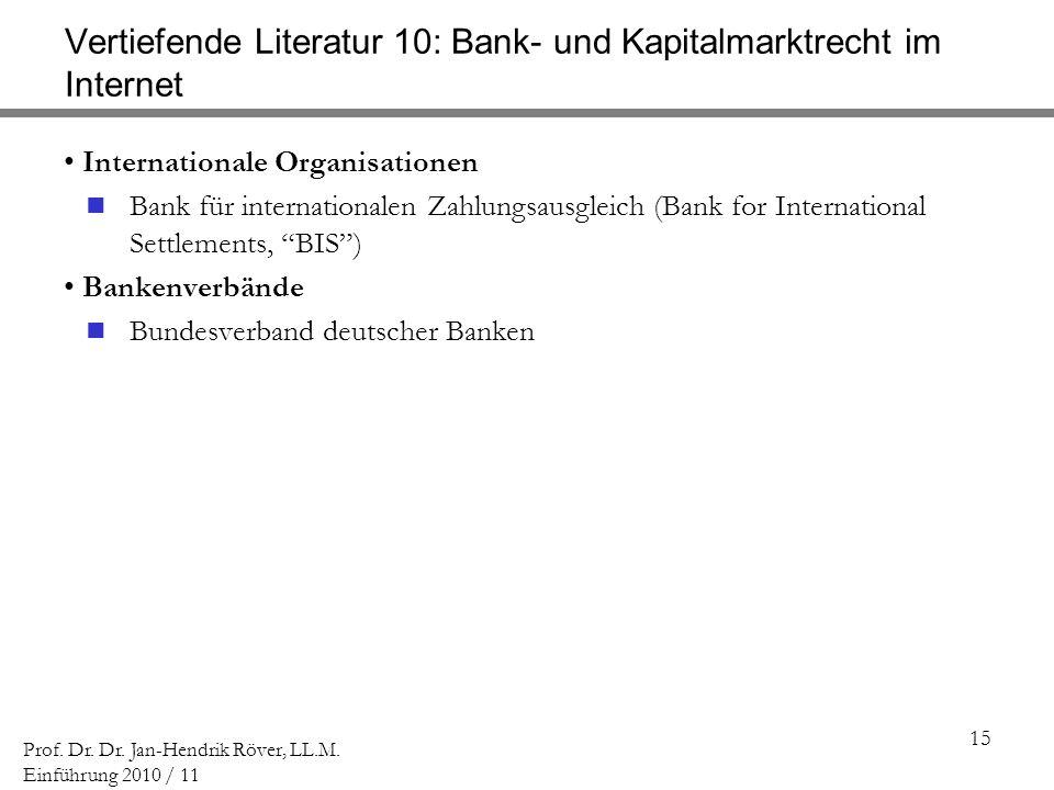 15 Prof. Dr. Dr. Jan-Hendrik Röver, LL.M. Einführung 2010 / 11 Vertiefende Literatur 10: Bank- und Kapitalmarktrecht im Internet Internationale Organi