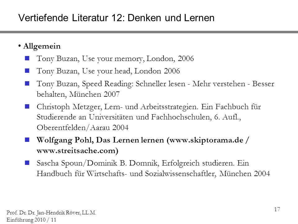17 Prof. Dr. Dr. Jan-Hendrik Röver, LL.M. Einführung 2010 / 11 Vertiefende Literatur 12: Denken und Lernen Allgemein Tony Buzan, Use your memory, Lond