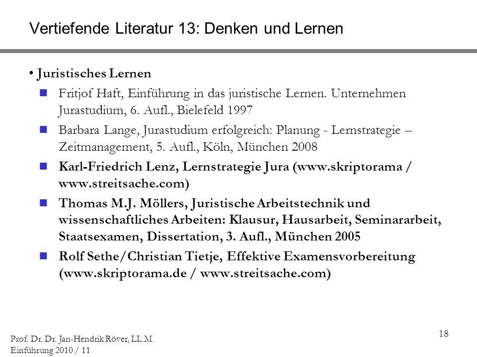 18 Prof. Dr. Dr. Jan-Hendrik Röver, LL.M. Einführung 2010 / 11 Vertiefende Literatur 13: Denken und Lernen Juristisches Lernen Fritjof Haft, Einführun