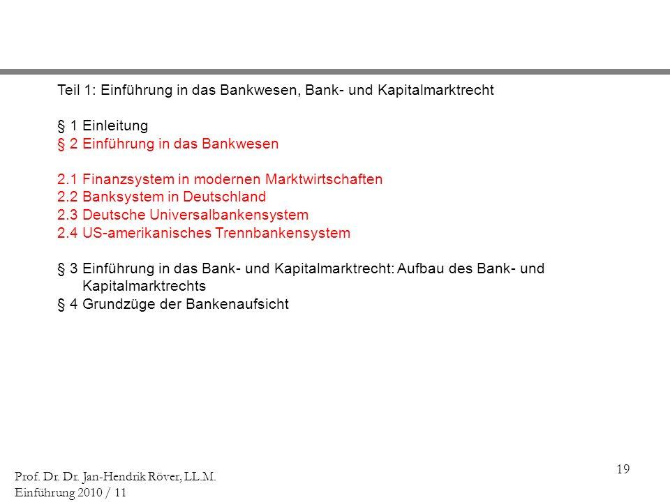 19 Prof. Dr. Dr. Jan-Hendrik Röver, LL.M. Einführung 2010 / 11 Teil 1: Einführung in das Bankwesen, Bank- und Kapitalmarktrecht § 1 Einleitung § 2 Ein