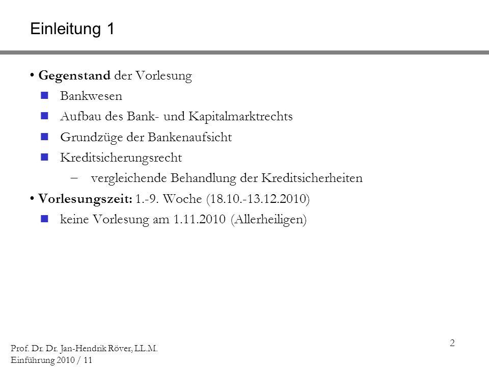 2 Prof. Dr. Dr. Jan-Hendrik Röver, LL.M. Einführung 2010 / 11 Einleitung 1 Gegenstand der Vorlesung Bankwesen Aufbau des Bank- und Kapitalmarktrechts