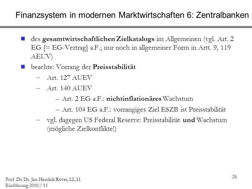 26 Prof. Dr. Dr. Jan-Hendrik Röver, LL.M. Einführung 2010 / 11 Finanzsystem in modernen Marktwirtschaften 6: Zentralbanken des gesamtwirtschaftlichen