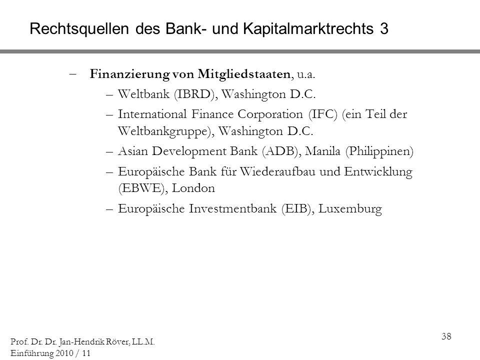 38 Prof. Dr. Dr. Jan-Hendrik Röver, LL.M. Einführung 2010 / 11 Rechtsquellen des Bank- und Kapitalmarktrechts 3 Finanzierung von Mitgliedstaaten, u.a.
