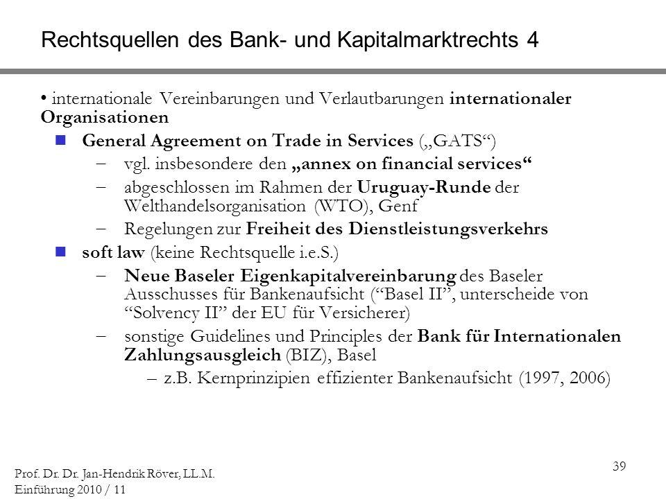 39 Prof. Dr. Dr. Jan-Hendrik Röver, LL.M. Einführung 2010 / 11 Rechtsquellen des Bank- und Kapitalmarktrechts 4 internationale Vereinbarungen und Verl