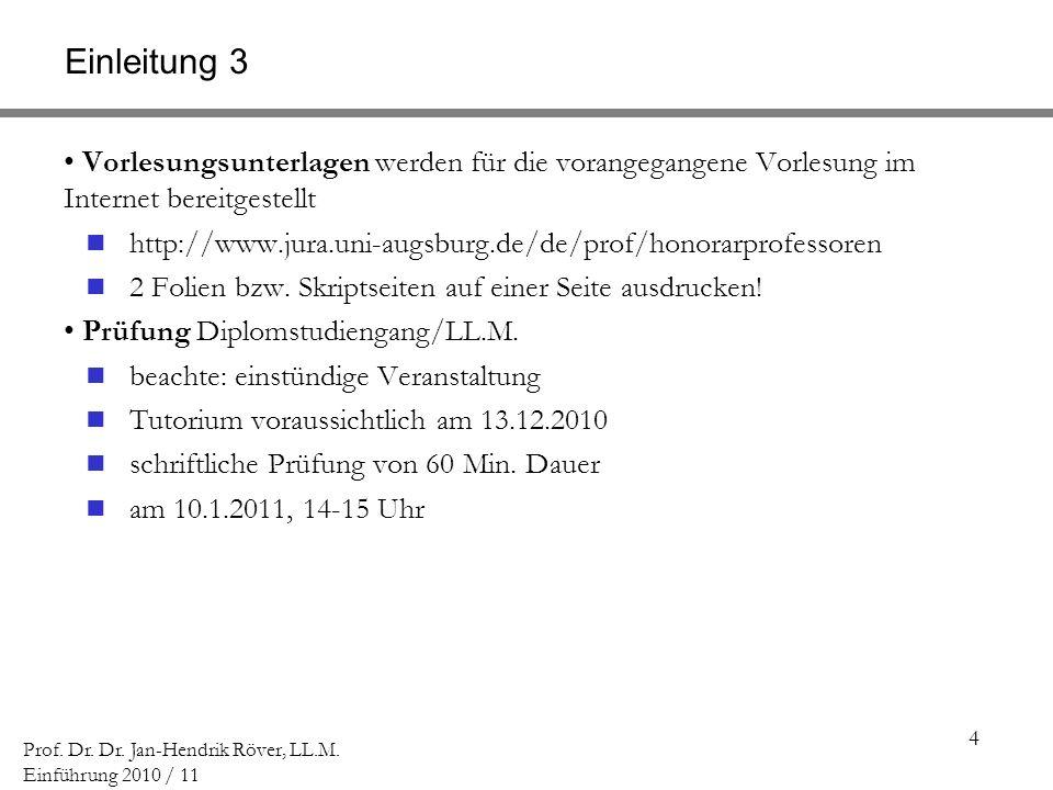 4 Prof. Dr. Dr. Jan-Hendrik Röver, LL.M. Einführung 2010 / 11 Einleitung 3 Vorlesungsunterlagen werden für die vorangegangene Vorlesung im Internet be