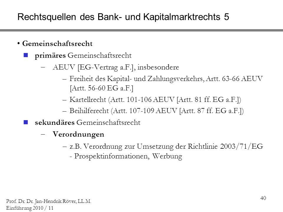40 Prof. Dr. Dr. Jan-Hendrik Röver, LL.M. Einführung 2010 / 11 Rechtsquellen des Bank- und Kapitalmarktrechts 5 Gemeinschaftsrecht primäres Gemeinscha