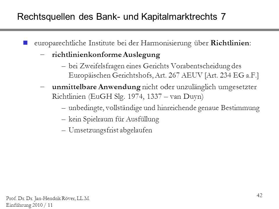 42 Prof. Dr. Dr. Jan-Hendrik Röver, LL.M. Einführung 2010 / 11 Rechtsquellen des Bank- und Kapitalmarktrechts 7 europarechtliche Institute bei der Har