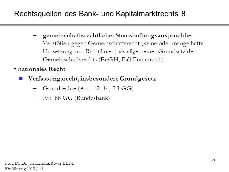 43 Prof. Dr. Dr. Jan-Hendrik Röver, LL.M. Einführung 2010 / 11 Rechtsquellen des Bank- und Kapitalmarktrechts 8 gemeinschaftsrechtlicher Staatshaftung