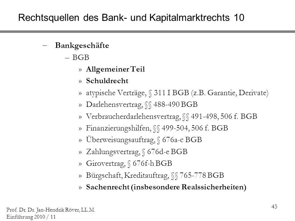 45 Prof. Dr. Dr. Jan-Hendrik Röver, LL.M. Einführung 2010 / 11 Rechtsquellen des Bank- und Kapitalmarktrechts 10 Bankgeschäfte –BGB »Allgemeiner Teil