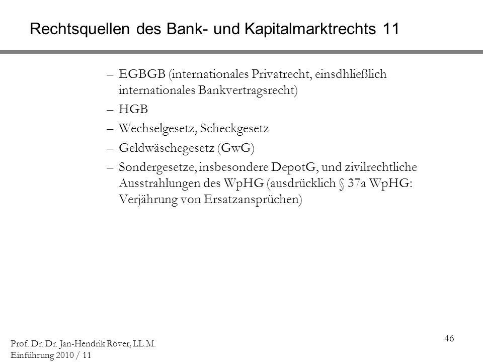 46 Prof. Dr. Dr. Jan-Hendrik Röver, LL.M. Einführung 2010 / 11 Rechtsquellen des Bank- und Kapitalmarktrechts 11 –EGBGB (internationales Privatrecht,