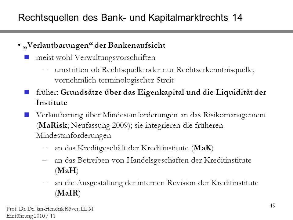 49 Prof. Dr. Dr. Jan-Hendrik Röver, LL.M. Einführung 2010 / 11 Rechtsquellen des Bank- und Kapitalmarktrechts 14 Verlautbarungen der Bankenaufsicht me