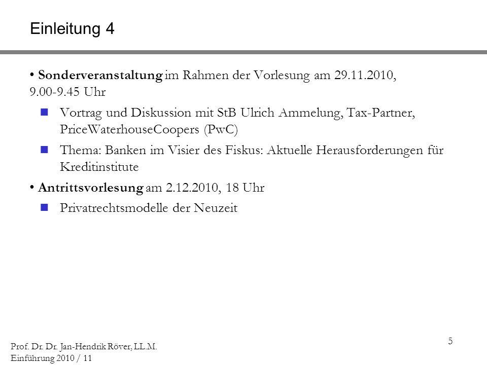 5 Prof. Dr. Dr. Jan-Hendrik Röver, LL.M. Einführung 2010 / 11 Einleitung 4 Sonderveranstaltung im Rahmen der Vorlesung am 29.11.2010, 9.00-9.45 Uhr Vo