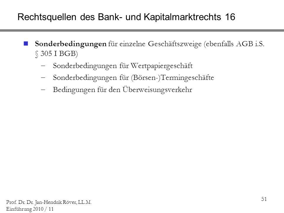 51 Prof. Dr. Dr. Jan-Hendrik Röver, LL.M. Einführung 2010 / 11 Rechtsquellen des Bank- und Kapitalmarktrechts 16 Sonderbedingungen für einzelne Geschä