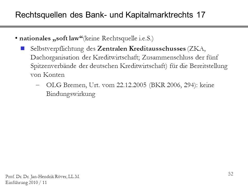 52 Prof. Dr. Dr. Jan-Hendrik Röver, LL.M. Einführung 2010 / 11 Rechtsquellen des Bank- und Kapitalmarktrechts 17 nationales soft law(keine Rechtsquell