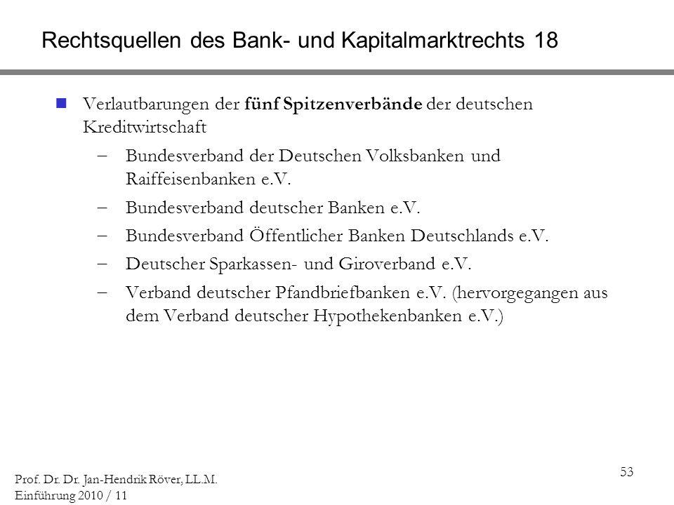 53 Prof. Dr. Dr. Jan-Hendrik Röver, LL.M. Einführung 2010 / 11 Rechtsquellen des Bank- und Kapitalmarktrechts 18 Verlautbarungen der fünf Spitzenverbä